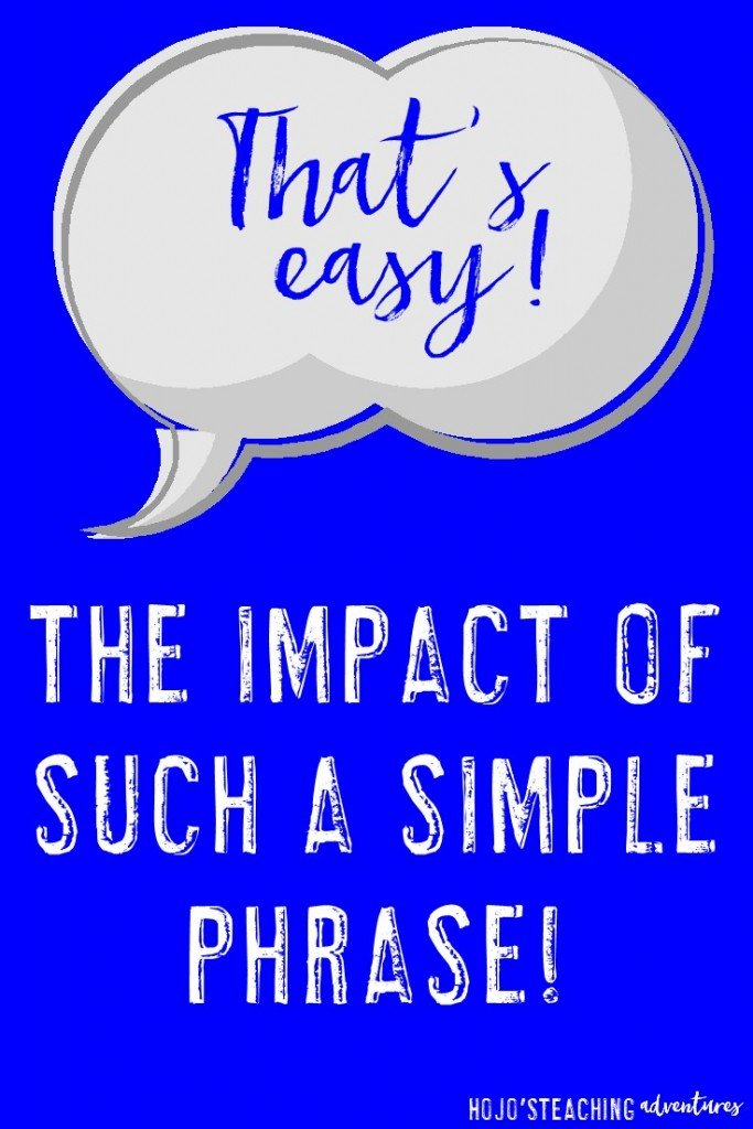 """Do you say """"That's easy!"""" in your classroom? Or perhaps your students say it? Either way, this post will show you why you may want to re-evaluate that practice! Great idea for ANY teacher, regardless of grade level!"""