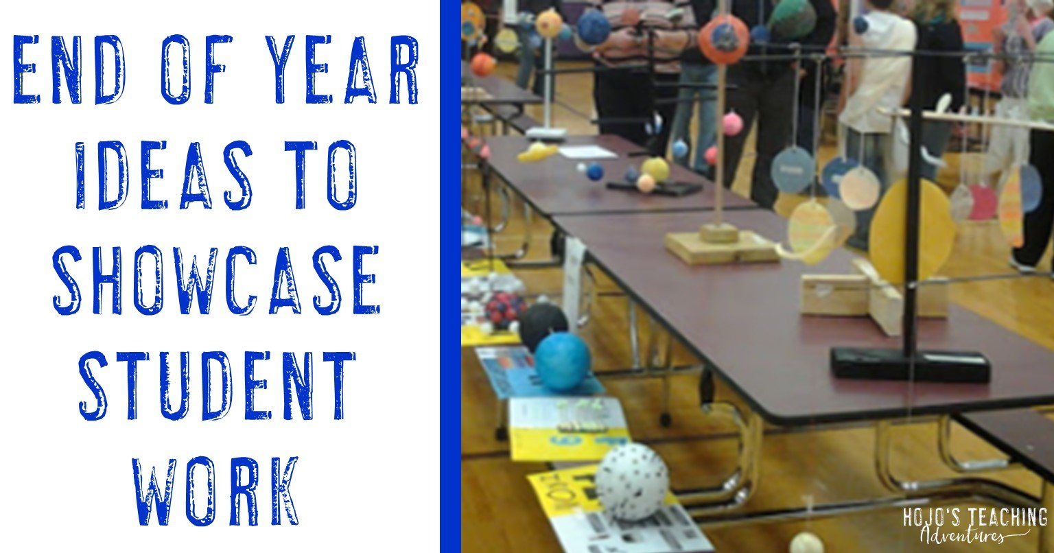 end of year ideas to showcase student work