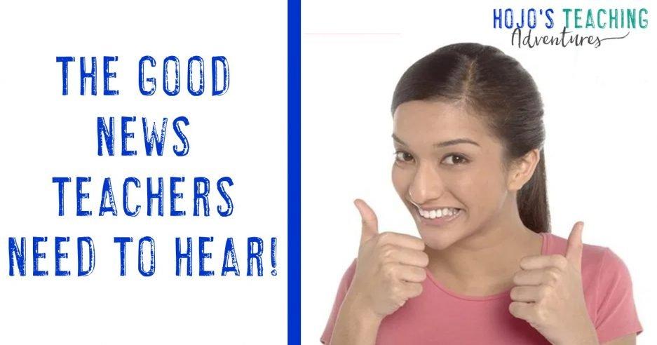 the good news teachers need to hear