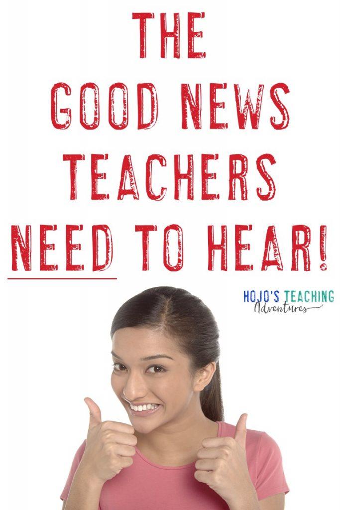 The Good News Teachers NEED to Hear!
