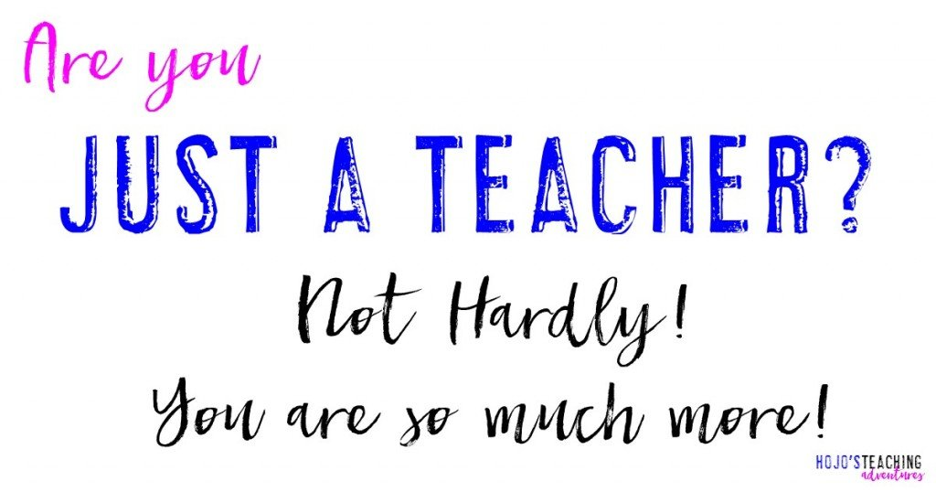 You are not JUST a teacher! You are so much more! Click through to see all the great things you do each and every day to help the students in your classroom!