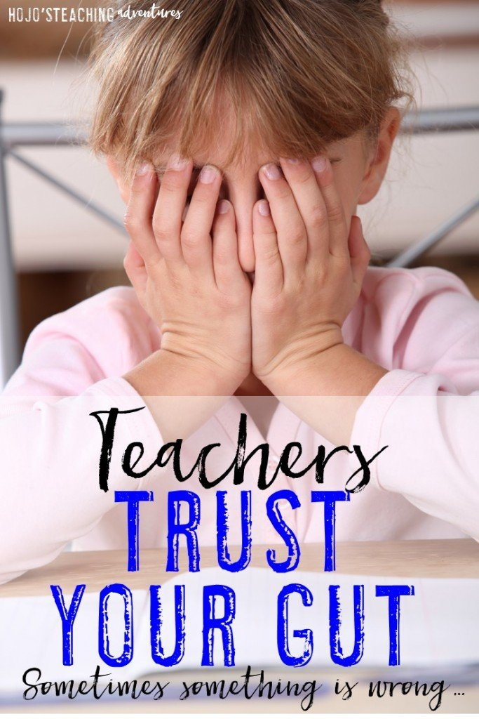 """Teachers: Trust Your Gut - You spend hours with your students each day, which is more than some families can say. Advocate for your students! You often have that """"feeling"""" when something is wrong, so speak up! Here are some examples and tips!"""
