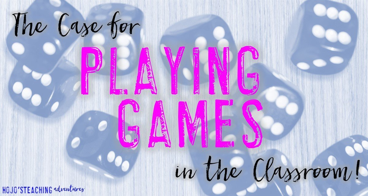 The Case for Playing Games in the Classroom